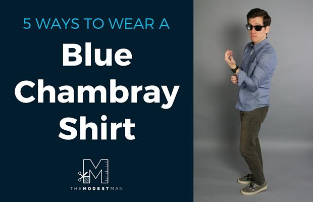 5 Ways to Wear a Chambray Shirt